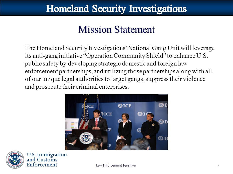 """Law Enforcement Sensitive 3 The Homeland Security Investigations' National Gang Unit will leverage its anti-gang initiative """"Operation Community Shiel"""
