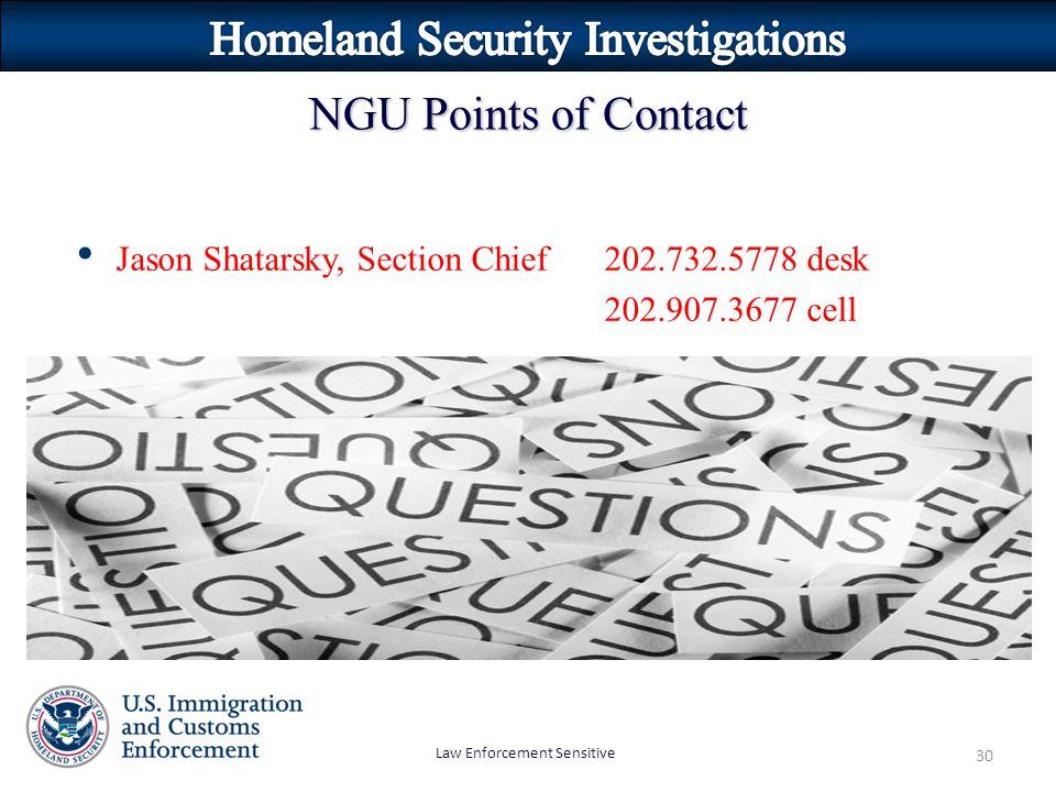Law Enforcement Sensitive 30 Jason Shatarsky, Section Chief202.732.5778 desk 202.907.3677 cell NGU Points of Contact