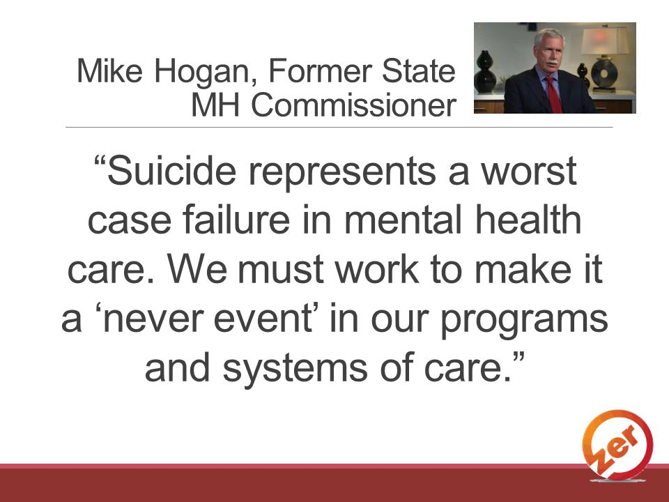 Suicide represents a worst case failure in mental health care.