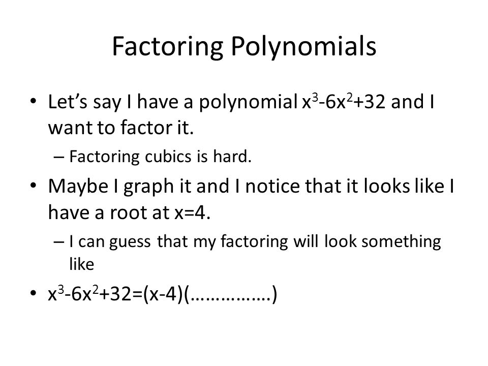 Factoring Polynomials Let's say I have a polynomial x 3 -6x 2 +32 and I want to factor it.
