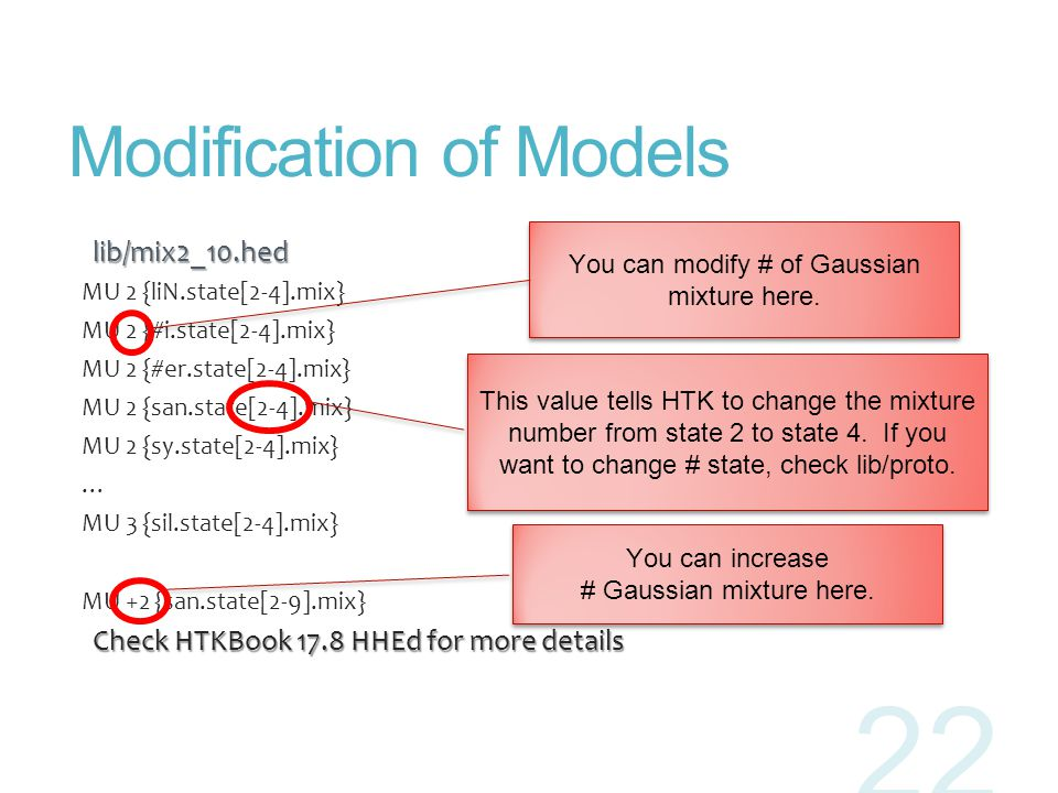 Modification of Models lib/mix2_10.hed lib/mix2_10.hed MU 2 {liN.state[2-4].mix} MU 2 {#i.state[2-4].mix} MU 2 {#er.state[2-4].mix} MU 2 {san.state[2-