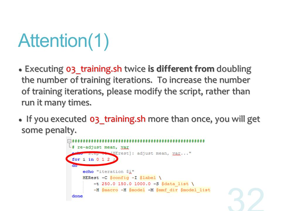 Attention(1) Executing 03_training.sh twice is different from doubling the number of training iterations.