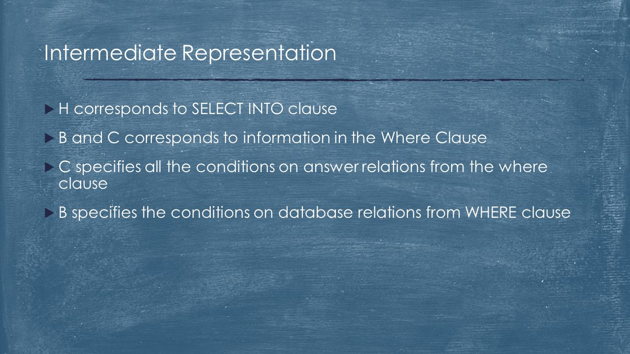  H corresponds to SELECT INTO clause  B and C corresponds to information in the Where Clause  C specifies all the conditions on answer relations fr