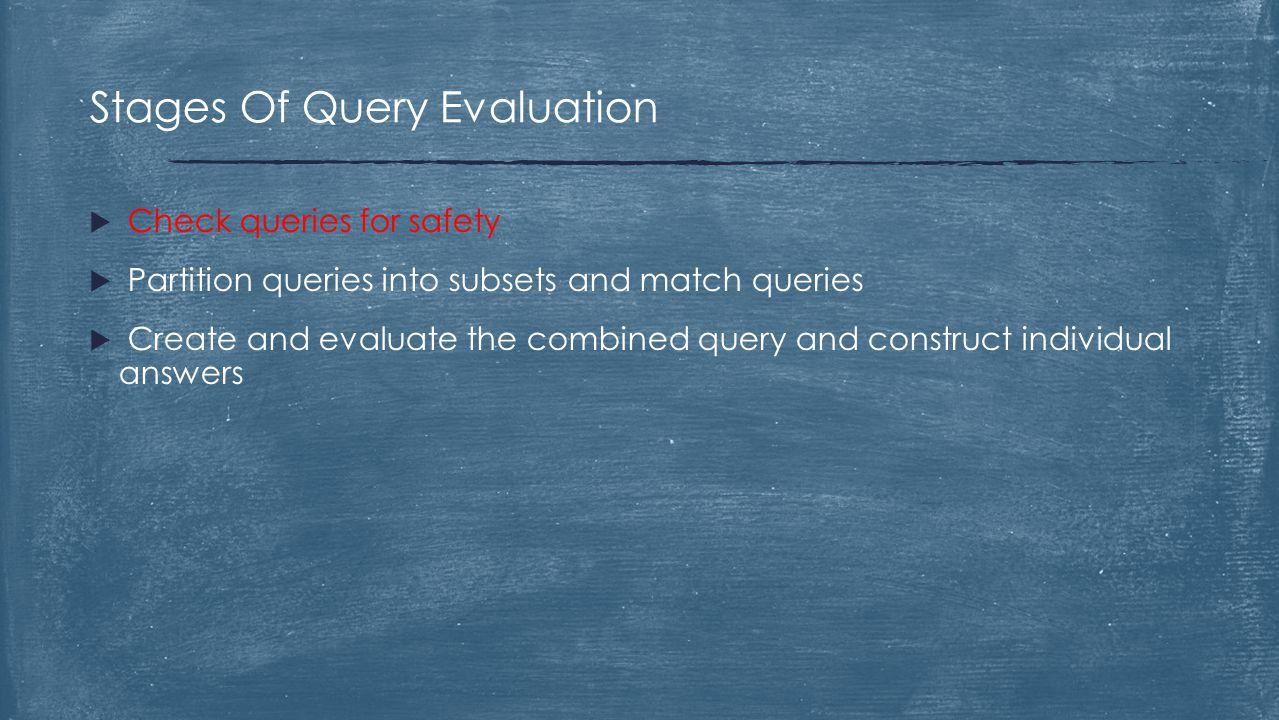  Check queries for safety  Partition queries into subsets and match queries  Create and evaluate the combined query and construct individual answer