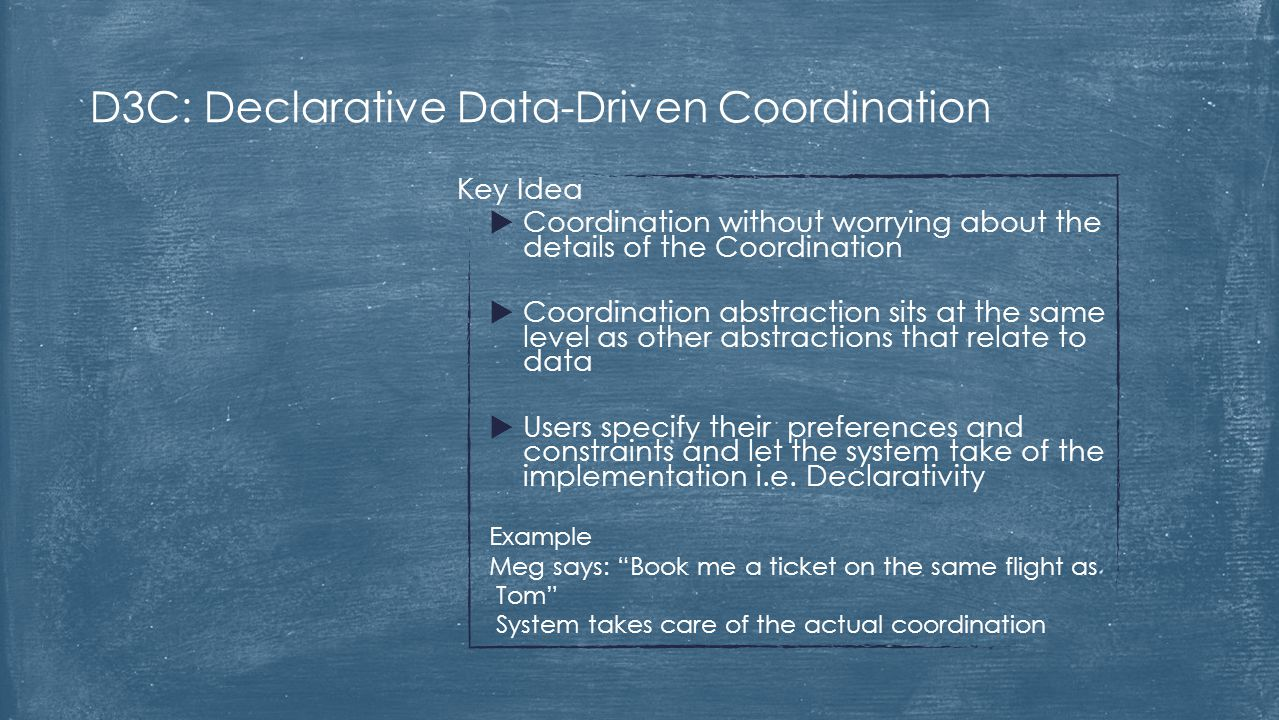 Key Idea  Coordination without worrying about the details of the Coordination  Coordination abstraction sits at the same level as other abstractions