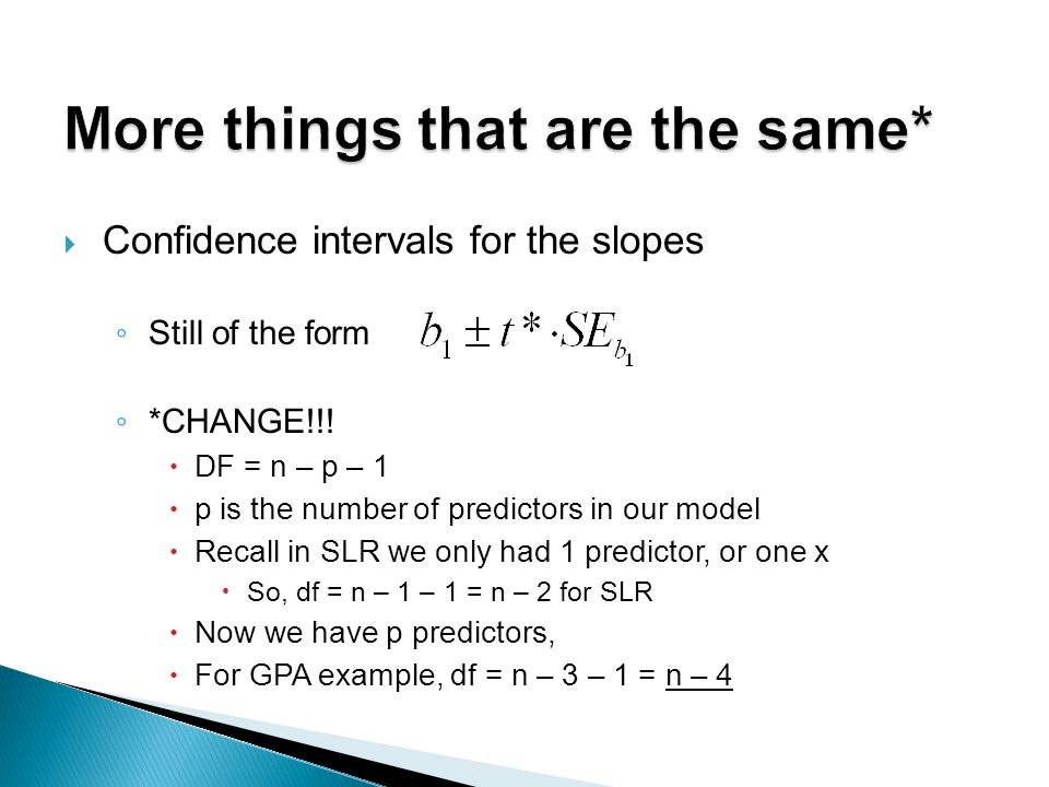  Confidence intervals for the slopes ◦ Still of the form ◦ *CHANGE!!.