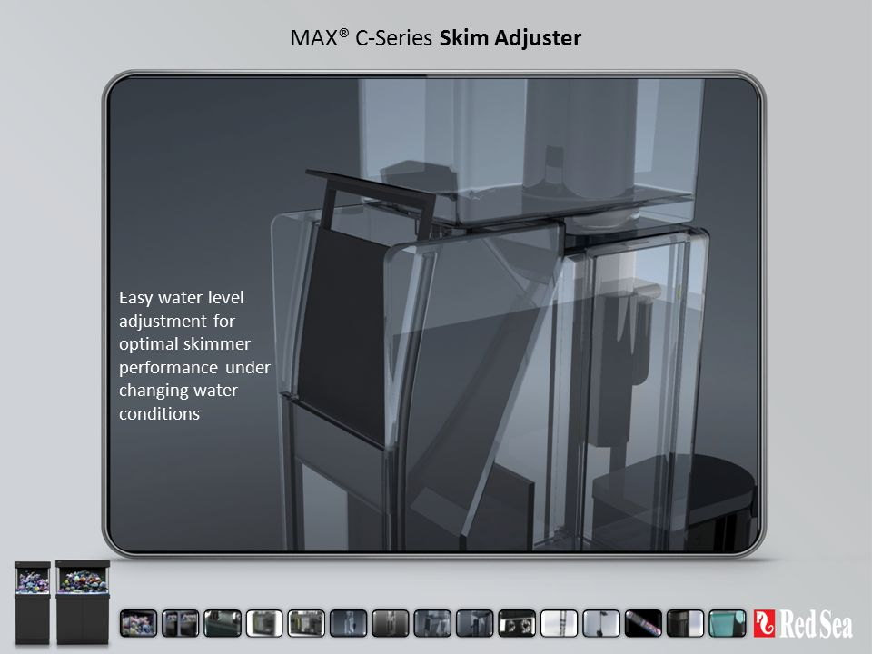MAX® C-Series Skim Adjuster Easy water level adjustment for optimal skimmer performance under changing water conditions
