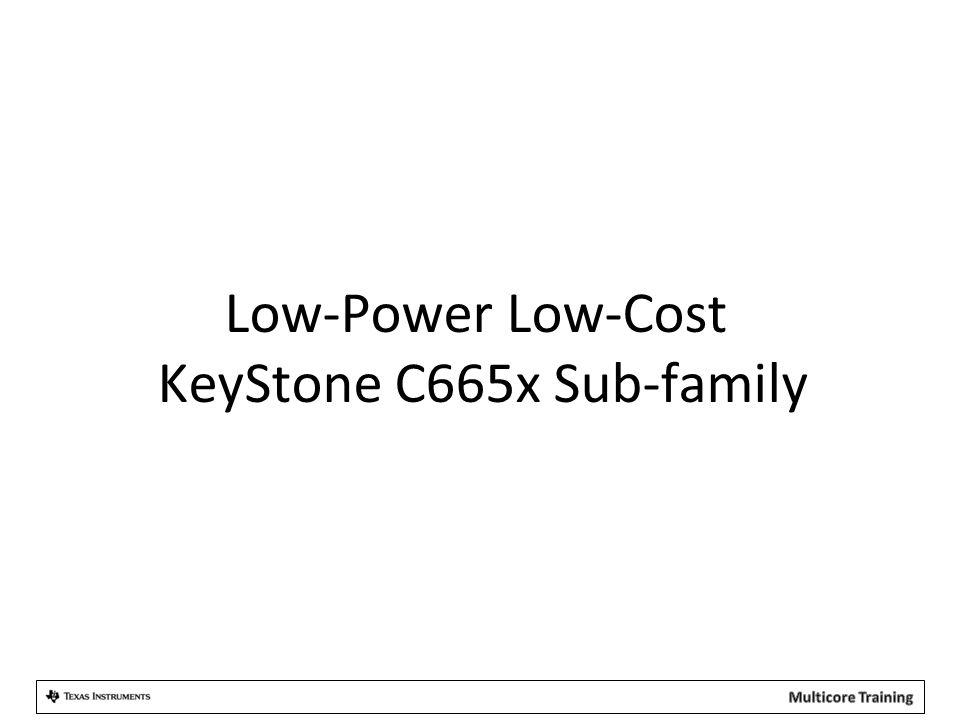Low-Power Low-Cost KeyStone C665x Sub-family