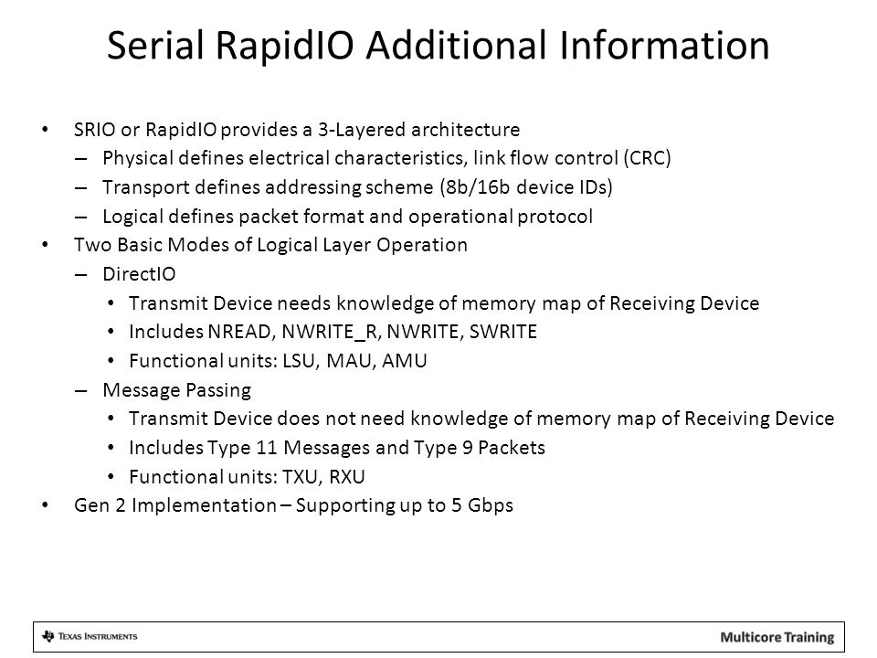Serial RapidIO Additional Information SRIO or RapidIO provides a 3-Layered architecture – Physical defines electrical characteristics, link flow contr
