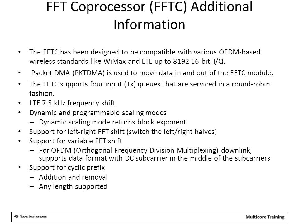 FFT Coprocessor (FFTC) Additional Information The FFTC has been designed to be compatible with various OFDM-based wireless standards like WiMax and LT