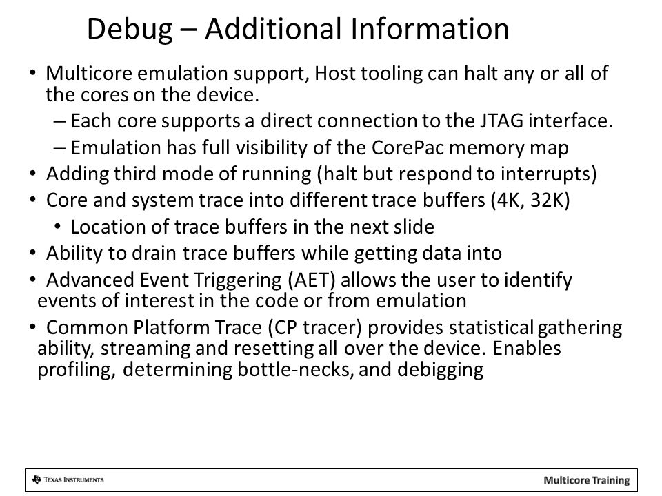 Debug – Additional Information Multicore emulation support, Host tooling can halt any or all of the cores on the device. – Each core supports a direct