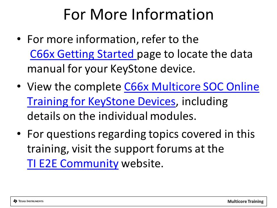 For More Information For more information, refer to the C66x Getting Started page to locate the data manual for your KeyStone device.C66x Getting Star