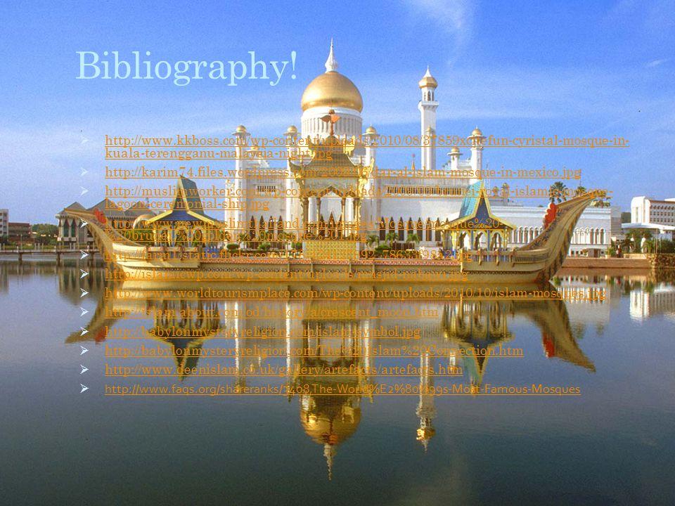 Bibliography!  http://www.kkboss.com/wp-content/uploads/2010/08/37859xcitefun-cyristal-mosque-in- kuala-terengganu-malaysia-night.jpg http://www.kkbo