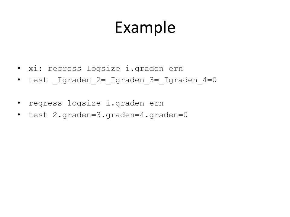 Example xi: regress logsize i.graden ern test _Igraden_2=_Igraden_3=_Igraden_4=0 regress logsize i.graden ern test 2.graden=3.graden=4.graden=0