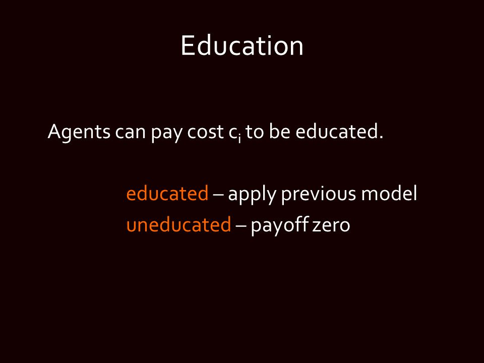 Education Agents can pay cost c i to be educated. educated – apply previous model uneducated – payoff zero
