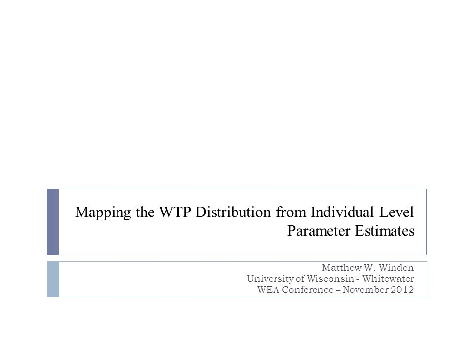 Mapping the WTP Distribution from Individual Level Parameter Estimates Matthew W.