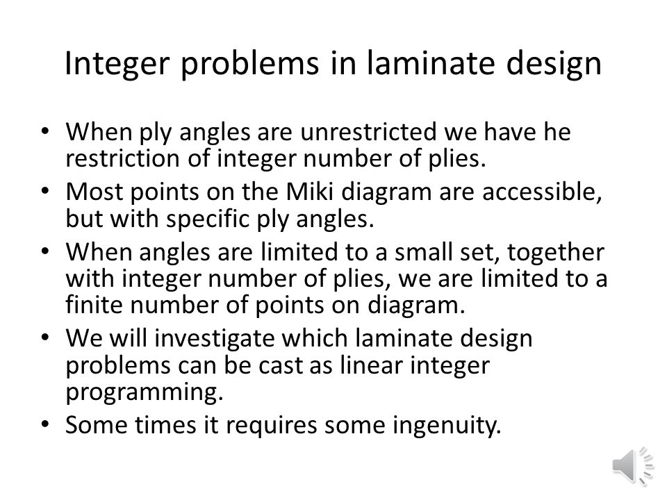 Integer problems in laminate design When ply angles are unrestricted we have he restriction of integer number of plies.