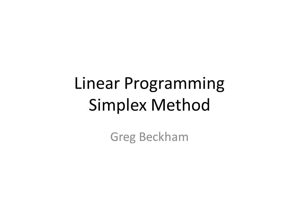Linear Programming Simplex Method Greg Beckham