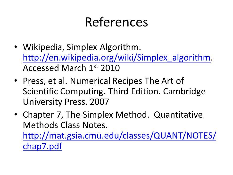 References Wikipedia, Simplex Algorithm. http://en.wikipedia.org/wiki/Simplex_algorithm. Accessed March 1 st 2010 http://en.wikipedia.org/wiki/Simplex