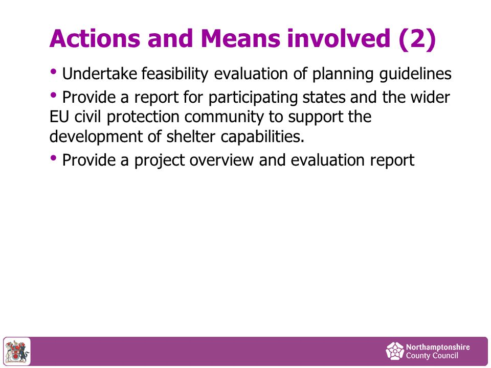 Actions and Means involved (2) Undertake feasibility evaluation of planning guidelines Provide a report for participating states and the wider EU civi