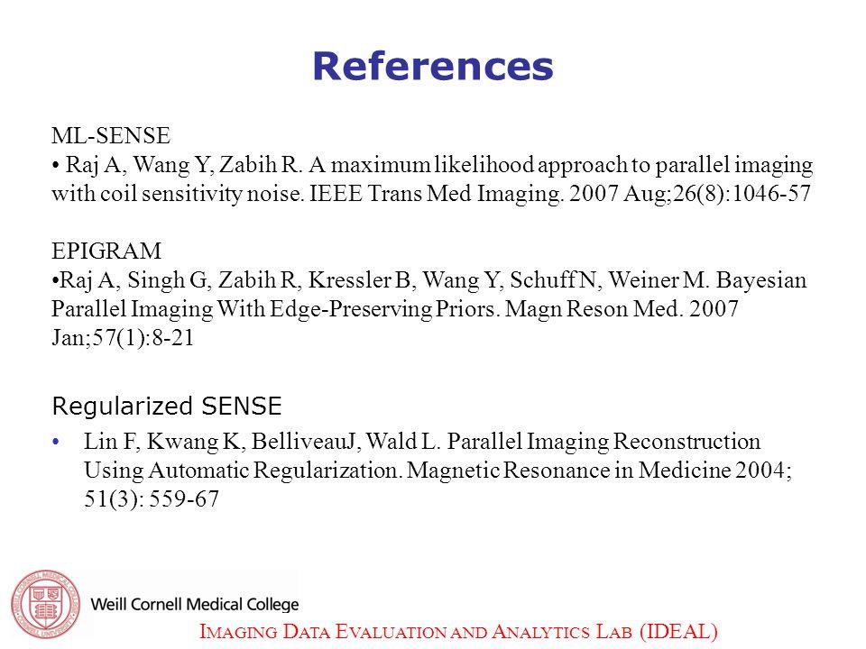 I MAGING D ATA E VALUATION AND A NALYTICS L AB (IDEAL) 31 References ML-SENSE Raj A, Wang Y, Zabih R.