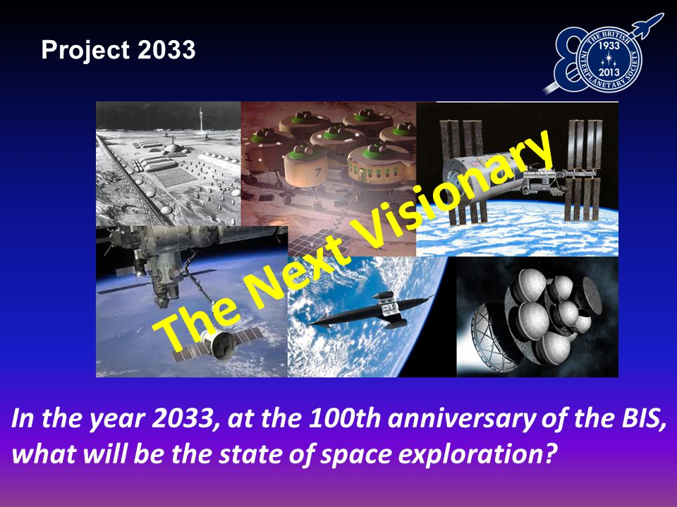 Project 2033 The Next Visionary In the year 2033, at the 100th anniversary of the BIS, what will be the state of space exploration?