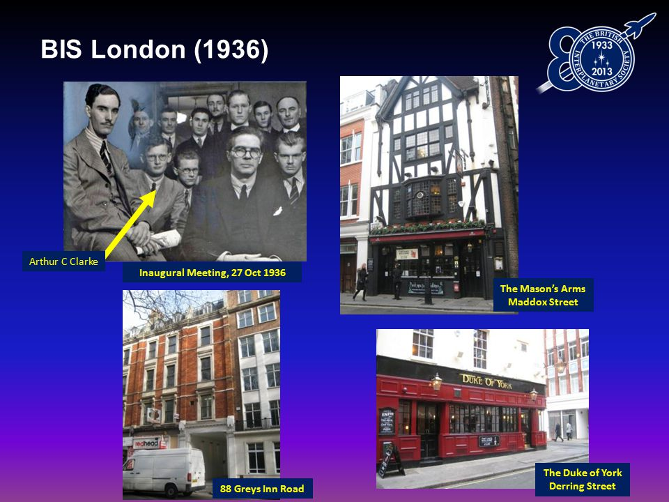 BIS London (1936) The Mason's Arms Maddox Street Arthur C Clarke The Duke of York Derring Street 88 Greys Inn Road Inaugural Meeting, 27 Oct 1936