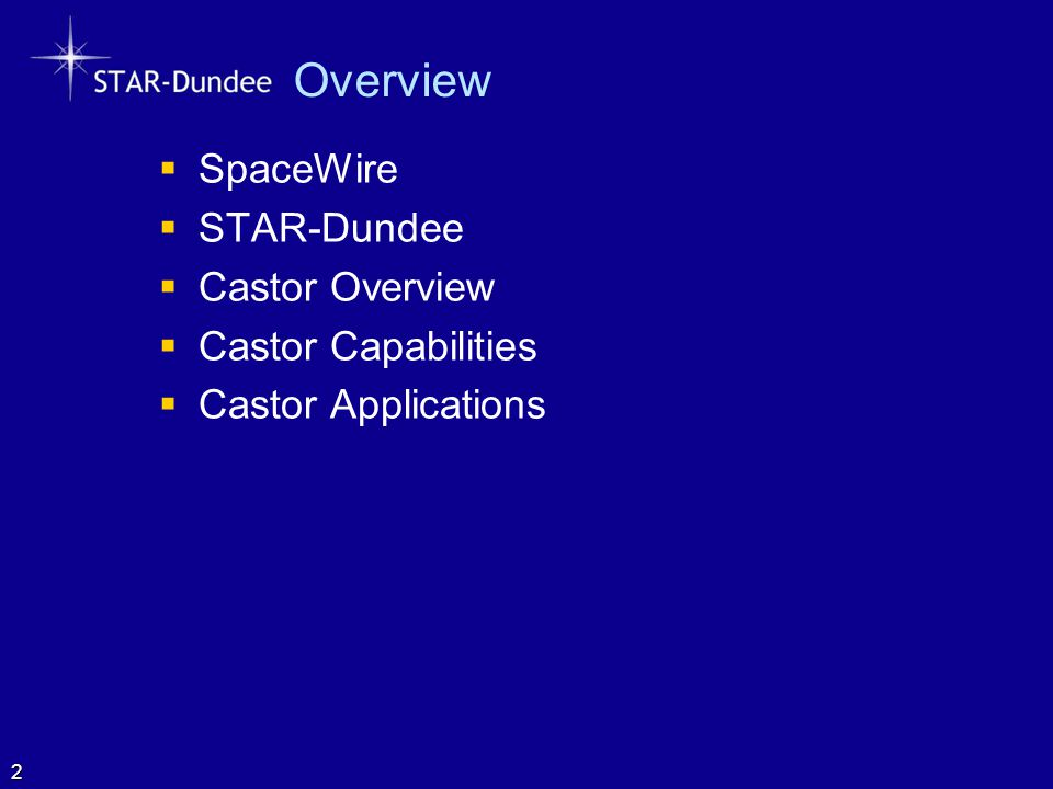 SpaceWire  Computer network technology for spacecraft –SpaceWire  Connects together data-handling elements onboard a spacecraft: –Instruments –Processors –Mass memory –Telemetry and Telecommand  Standard interface –Simple  Implementation requires few logic gates –High performance –Flexible architecture 3