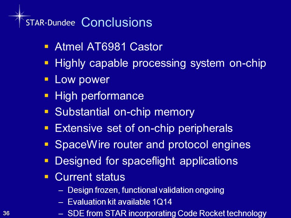 Conclusions  Atmel AT6981 Castor  Highly capable processing system on-chip  Low power  High performance  Substantial on-chip memory  Extensive s