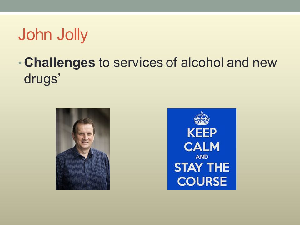 John Jolly Challenges to services of alcohol and new drugs'