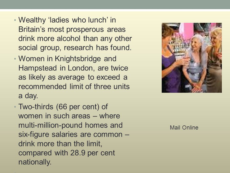 Wealthy 'ladies who lunch' in Britain's most prosperous areas drink more alcohol than any other social group, research has found.