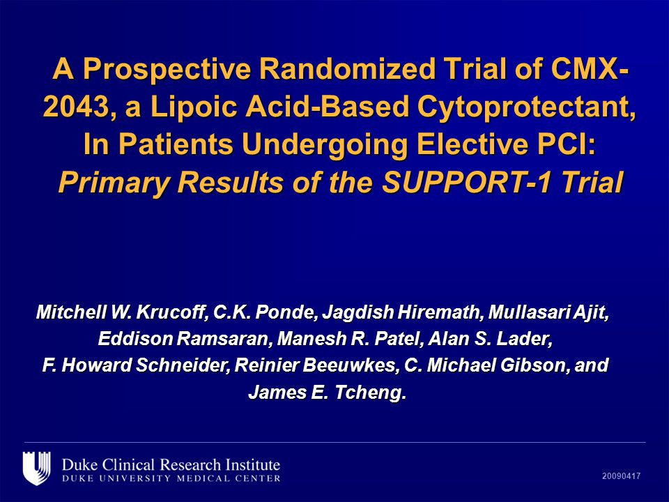 20090417 A Prospective Randomized Trial of CMX- 2043, a Lipoic Acid-Based Cytoprotectant, In Patients Undergoing Elective PCI: Primary Results of the SUPPORT-1 Trial Mitchell W.