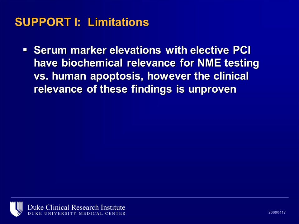 20090417 SUPPORT I: Limitations  Serum marker elevations with elective PCI have biochemical relevance for NME testing vs.