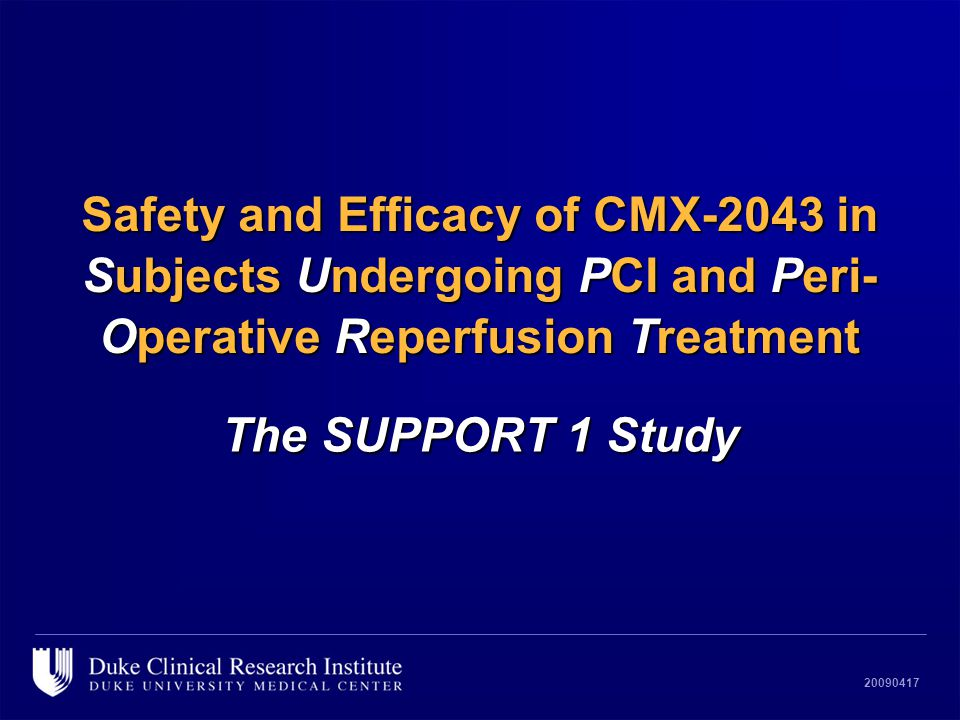 20090417 The SUPPORT 1 Study Safety and Efficacy of CMX-2043 in Subjects Undergoing PCI and Peri- Operative Reperfusion Treatment