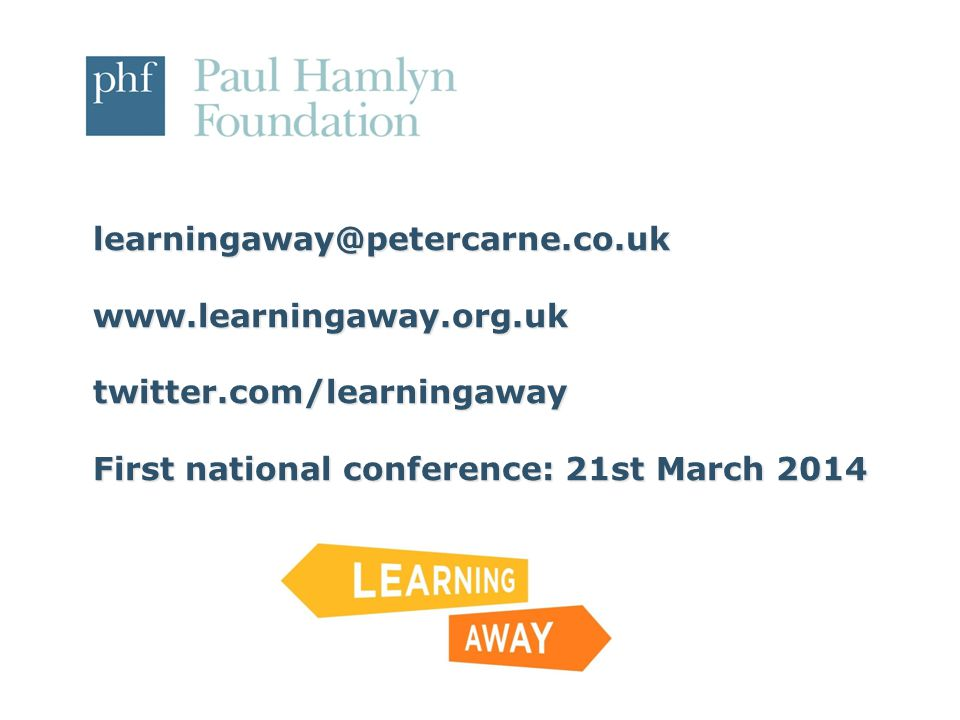 learningaway@petercarne.co.uk www.learningaway.org.uk twitter.com/learningaway First national conference: 21st March 2014