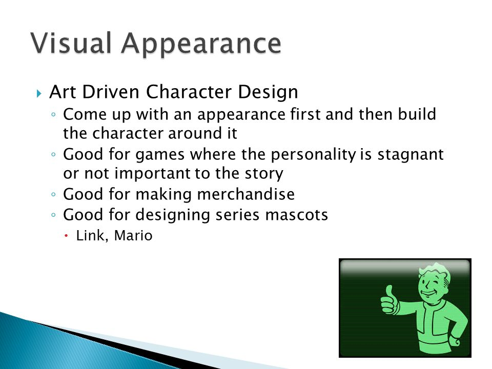 Character Physical Types ◦ Humanoids  Arms, Legs, Head, decent proportions  Animal faces are modified (ex: eyes at the front) ◦ Non Humanoids  Monsters, Cars, etc.