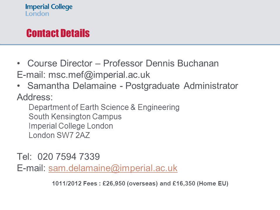 Contact Details Course Director – Professor Dennis Buchanan E-mail: msc.mef@imperial.ac.uk Samantha Delamaine - Postgraduate Administrator Address: De