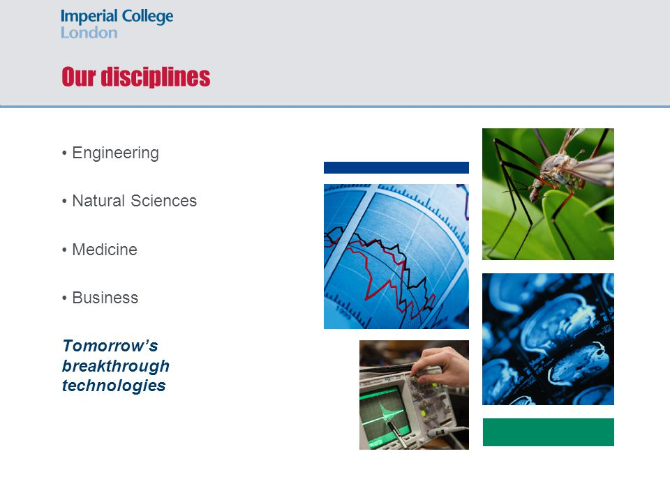 Our disciplines Engineering Natural Sciences Medicine Business Tomorrow's breakthrough technologies