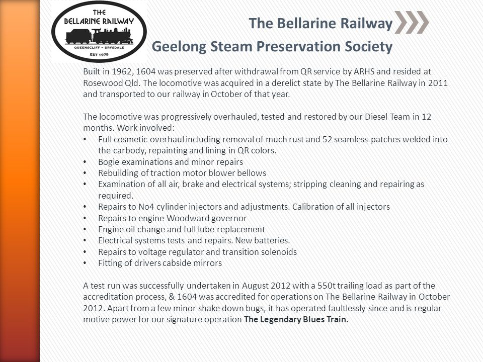 The Bellarine Railway Geelong Steam Preservation Society Built in 1962, 1604 was preserved after withdrawal from QR service by ARHS and resided at Rosewood Qld.