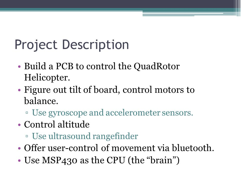 Project Description Build a PCB to control the QuadRotor Helicopter.