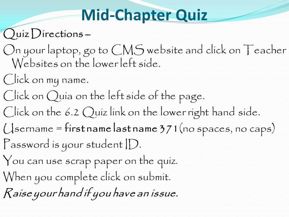 Mid-Chapter Quiz Quiz Directions – On your laptop, go to CMS website and click on Teacher Websites on the lower left side.