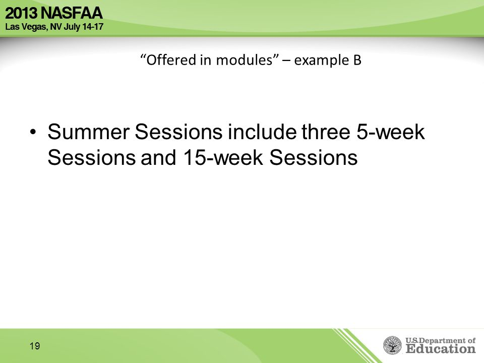 Offered in modules – example B Summer Sessions include three 5-week Sessions and 15-week Sessions 19