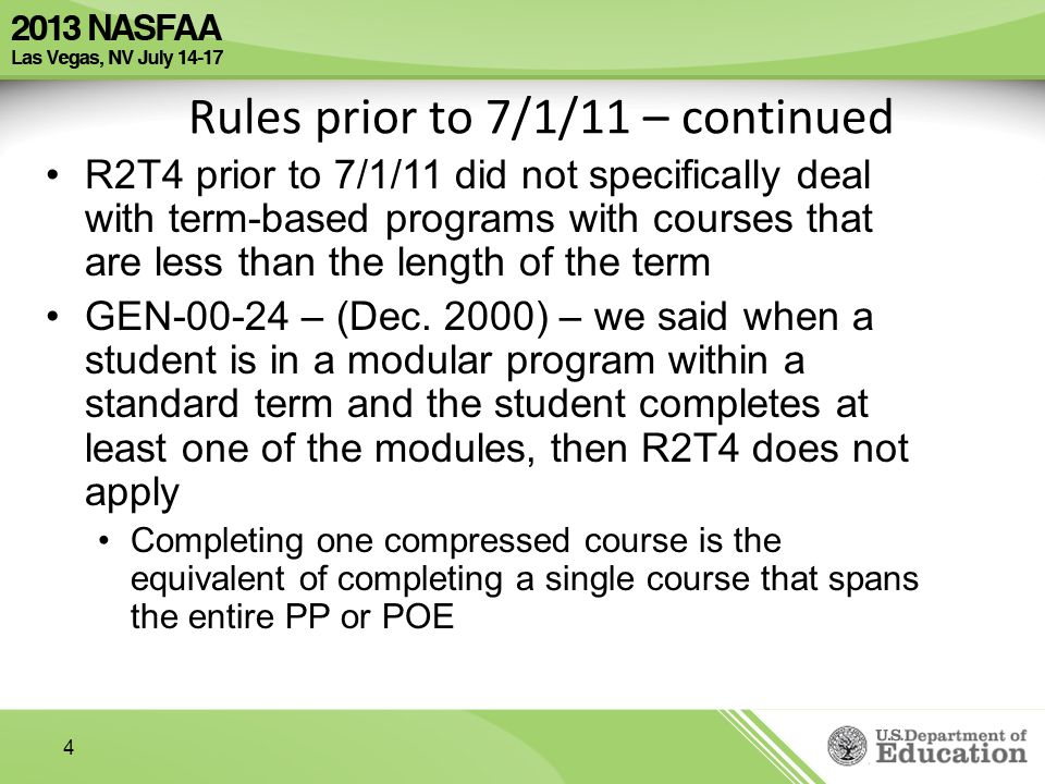 4 Rules prior to 7/1/11 – continued R2T4 prior to 7/1/11 did not specifically deal with term-based programs with courses that are less than the length of the term GEN – (Dec.