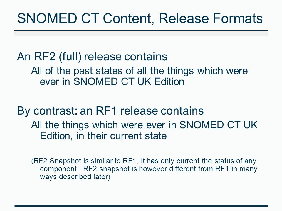 SNOMED CT Content, Release Formats An RF2 (full) release contains All of the past states of all the things which were ever in SNOMED CT UK Edition By