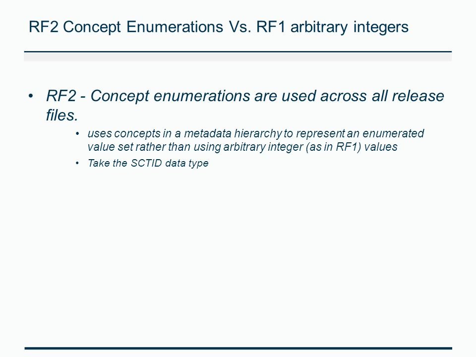 RF2 Concept Enumerations Vs. RF1 arbitrary integers RF2 - Concept enumerations are used across all release files. uses concepts in a metadata hierarch