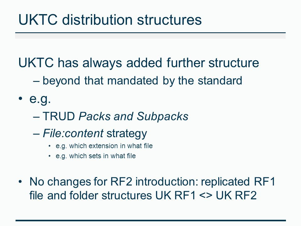 UKTC distribution structures UKTC has always added further structure –beyond that mandated by the standard e.g. –TRUD Packs and Subpacks –File:content