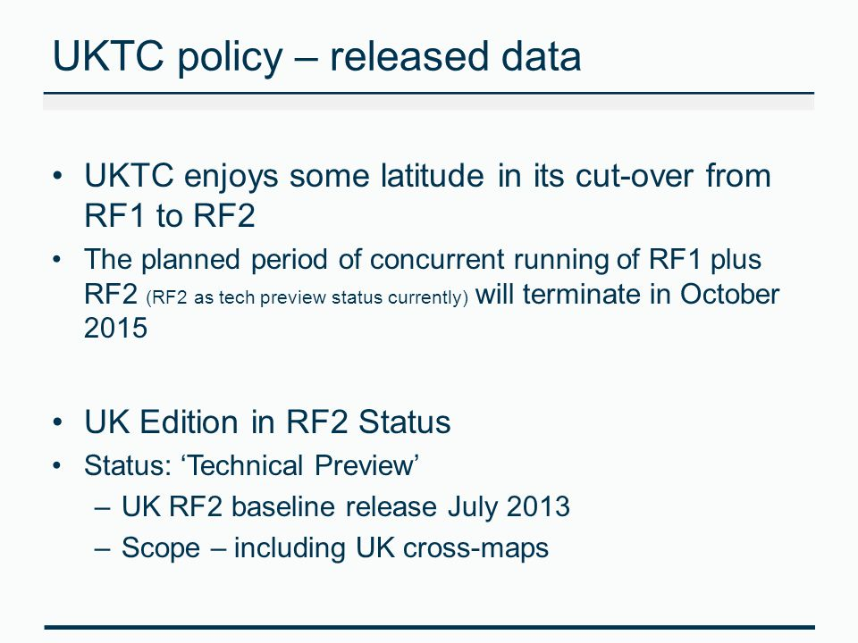 UKTC policy – released data UKTC enjoys some latitude in its cut-over from RF1 to RF2 The planned period of concurrent running of RF1 plus RF2 (RF2 as