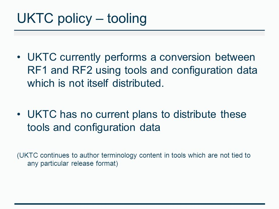 UKTC policy – tooling UKTC currently performs a conversion between RF1 and RF2 using tools and configuration data which is not itself distributed. UKT