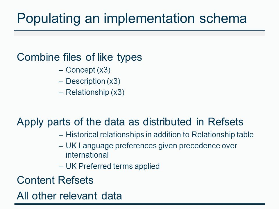 Populating an implementation schema Combine files of like types –Concept (x3) –Description (x3) –Relationship (x3) Apply parts of the data as distribu