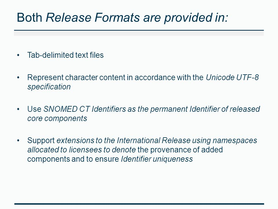 Both Release Formats are provided in: Tab-delimited text files Represent character content in accordance with the Unicode UTF-8 specification Use SNOM